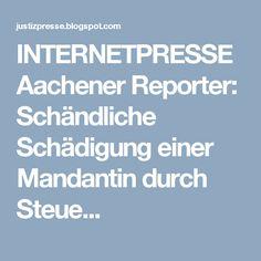 INTERNETPRESSE  Aachener Reporter: Schändliche Schädigung einer Mandantin durch Steue...