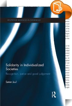 Solidarity in Individualized Societies    ::  <P>In today's individualized, culturally diverse and globalized society, many sociologists have concluded that the conceptualizations developed by classical sociology are no longer sufficient to promote social cohesion. So what kind of solidarity can achieve this? Engaging with recent thought in social and political theory and philosophy (including Honneth, Forst, Ricoeur, Bauman, Sennett, Taylor, Rawls, MacIntyre and many others), this boo...