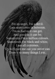 badass quotes I am an angel. i am a devil. th - quotes Poetry Quotes, Mood Quotes, Wisdom Quotes, True Quotes, Qoutes, Fallen Angel Quotes, Angels And Demons Quotes, Fallen Angel Tattoo, Dark Love Quotes