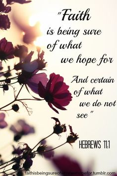 Hebrews 11:1 Christian Bible verse . Scripture of spiritual hope and inspiration. Faith is being sure of what we hope for ...