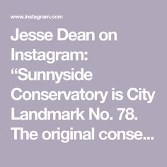 "Jesse Dean on Instagram: ""Sunnyside Conservatory is City Landmark No. 78. The original conservatory is now empty and used as a multi-function room with performance…"""