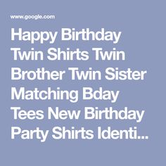 Happy Birthday Twin Shirts Twin Brother Twin Sister Matching Bday Tees New Birthday Party Shirts Identical Twin Fraternal Twins Balloon Gift Happy B Day Images, Fraternal Twins, Balloon Gift, Happy Birthday, Birthday Parties, Twin Brothers, Twin Sisters, Party Shirts, Google Shopping