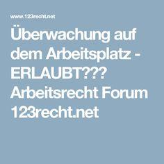 Überwachung auf dem Arbeitsplatz - ERLAUBT??? Arbeitsrecht Forum 123recht.net