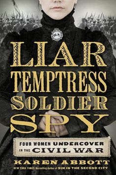 Karen Abbott's Liar, Temptress, Soldier, Spy: Four Women Undercover in the Civil War follows the little-known true story of four courageous women — a socialite, a farm girl, an abolitionist, and a widow — who worked as spies during the Civil War. Out Sept. 2