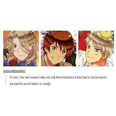 *is incapable of arguing* (Hetalia ~ France, Spain, Prussia)<<<((I can't argue with this... especially Prussia...))