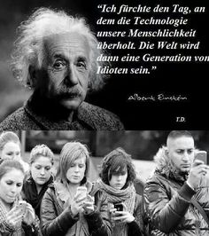 "Unsere Gesellschaft_Our Society ""I fear the day technology overtakes our humanity. The world will then be a generation of fools."""