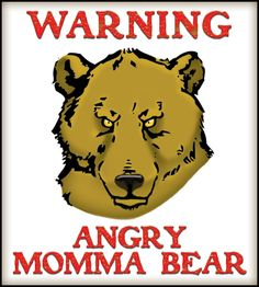 Warning - Angry Momma Bear by Colleen Gray