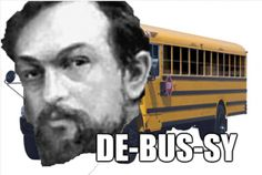 This reminds me of one of my teachers in high school seriously pronouncing Debussy like this...