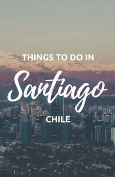 6ee49b5b189d6 Things to do in Santiago Chile