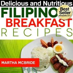 Delicious and Nutritious Filipino Breakfast Recipes: Affordable, Easy and Tasty Meals You Will Love (Bestselling Recipes) (Kindle Edition)  http://www.picter.org/?p=B006WW03F2
