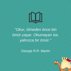 """""""Okur, ölmeden önce bin ömür yaşar. Okumayan ise, yalnızca bir ömür."""" George R.R. Martin"""