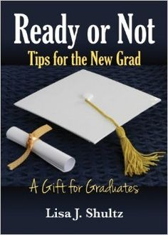 Great gift book!  Ready or Not, Tips for New Grads: Lisa J Shultz: