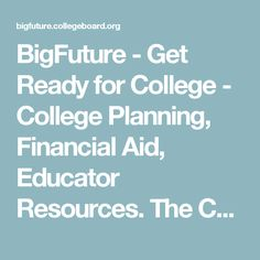 BigFuture - Get Ready for College - College Planning, Financial Aid, Educator Resources.   The College Board is a mission-driven not-for-profit organization that connects students to college success and opportunity.