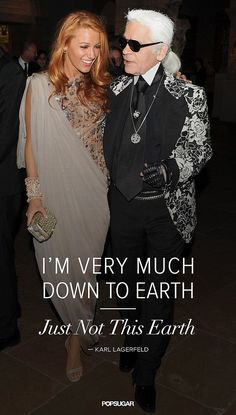 """""""I'm very much down to earth, just not this earth."""" - Karl Lagerfeld  #fashion #quotes"""
