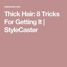 Thick Hair: 8 Tricks For Getting It   StyleCaster
