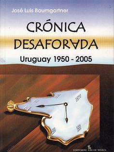 Baumgartner José Luis, CRÓNICA DESAFORADA URUGUAY 1950-2005