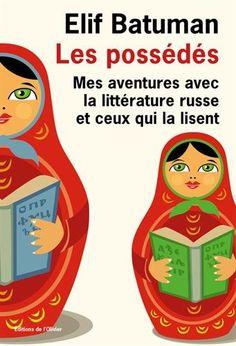 Les Possédés: Mes aventures avec la littérature russe et ceux qui la lisent - Babelio