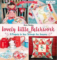 Lovely Little Patchwork: 18 Projects to Sew Through the Seasons: Kerri Horsley: 9786059192064: Amazon.com: Books