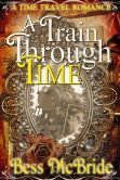 """(Book #1 in the Bestselling Train Through Time Series by Award-Winning Author Bess McBride! Long and Short Reviews: """"You won`t want to miss this sweet, time travel romance filled with just enough sexual tension to make your heart skip a beat..."""" A Train Through Time has 4.1 Stars with 98 Reviews on Amazon)"""