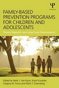 Family-based prevention programs for children and adolescents : theory, research, and large-scale dissemination / edited by Mark J. Van Ryzin, Karol Kumpfer, Gregory M. Fosco, Mark T. Greenberg