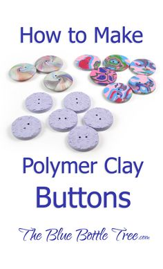 What you need to know about making polymer clay buttons.  From The Blue Bottle Tree blog.