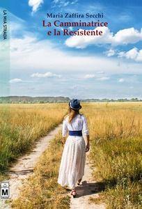 [Letti per voi] - Un viaggio dentro anime inquiete, sospinte da vento di vita e pensieri | La Camminatrice e la Resistente... pura poesia!