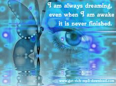 I am always dreaming, even when I'm awake; it is never finished. MP3s for Abundance: