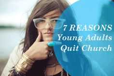 7 Reasons Young Adults Quit Church - As a community with more than one college campus, #3 is something we really need to address!