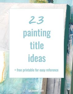 23 painting title ideas, plus free printable to keep in the studio for easy reference. It can be so hard for students to title their art when entering competitions! Check out these great ideas to help them. #teachingart #titles #artwork