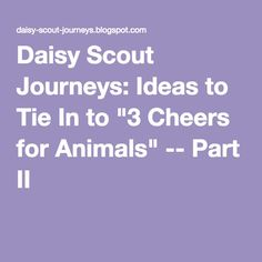 """Daisy Scout Journeys: Ideas to Tie In to """"3 Cheers for Animals"""" -- Part II"""
