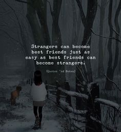 Strangers can become best friends just as easy as best friends can become strangers. via (http://ift.tt/2DrnsSB)