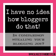 Ever wonder how bloggers do it all?  We are talking blogging comparison and how it can steal you joy.