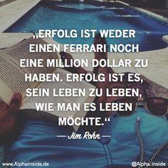 JETZT FÜR DEN DAZUGEHÖRIGEN ARTIKEL ANKLICKEN!----------------------jim rohn - erfolg ist weder einen ferrari noch eine million dollar zu haben. erfolg ist es, sein leben zu leben, wie man es leben möchte