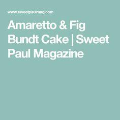 Amaretto & Fig Bundt Cake  | Sweet Paul Magazine