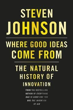 Where Good Ideas Come From: The Natural History of Innovation by Steven Johnson. $11.03. 340 pages. Publisher: Riverhead; 1 edition (October 5, 2010). Author: Steven Johnson