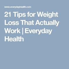 21 Tips for Weight Loss That Actually Work | Everyday Health