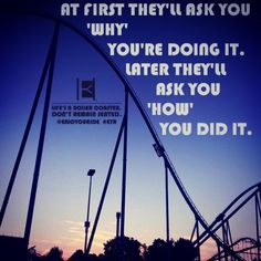 At first they'll ask you 'why' you're doing it. Later they'll ask you 'how' you did it.  Life's a roller coaster. Don't remain seated. @ENJOYOURIDE #EYR www.looseleafbrands.com