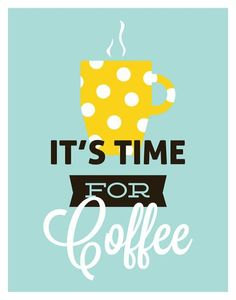 it's time for coffe