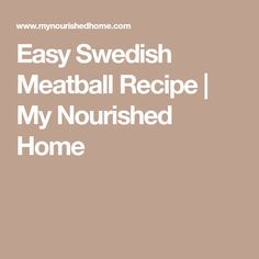 Easy Swedish Meatball Recipe | My Nourished Home