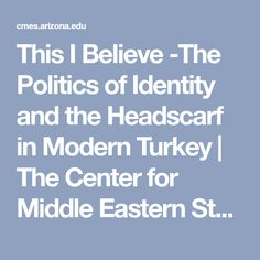 This I Believe -The Politics of Identity and the Headscarf in Modern Turkey | The Center for Middle Eastern Studies (CMES) middle east culture current events