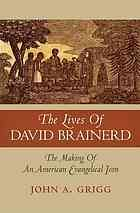 The lives of David Brainerd : the making of an American evangelical icon #DavidBrainerd #EvangelicalMissions August 2015