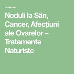 Noduli la Sân, Cancer, Afecțiuni ale Ovarelor – Tratamente Naturiste Alter, Good To Know, Remedies, Health Fitness, Apothecary, Medicine, Health And Fitness, Pharmacy, Gymnastics