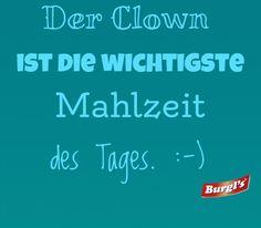 Der Clown ist die wichtigste Mahlzeit des Tages :-) Es Der Clown, Meal, True Words, World, Quotes, Food