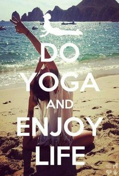 do yoga and enjoy life!