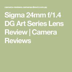 Sigma 24mm f/1.4 DG Art Series Lens Review | Camera Reviews