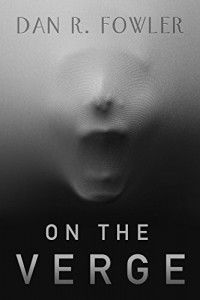 Psychological Thriller Spotlight and Author Interview: On The Verge by Dan R. Fowler @DanRFowler2