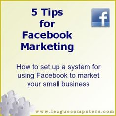 5 Tips for Facebook Marketing - Set Up a System to Market your Small Business