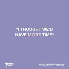 """I thought we'd have more time"". A collection of short funeral quotes to guide us through grief - by Memory Press, creators of beautiful, uplifting and memorable funeral programs."
