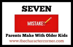 7 Mistakes Parents Make With Older Kids