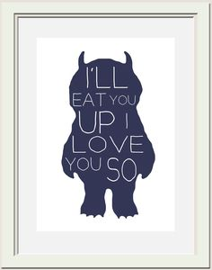 I'll eat you up I love you so.